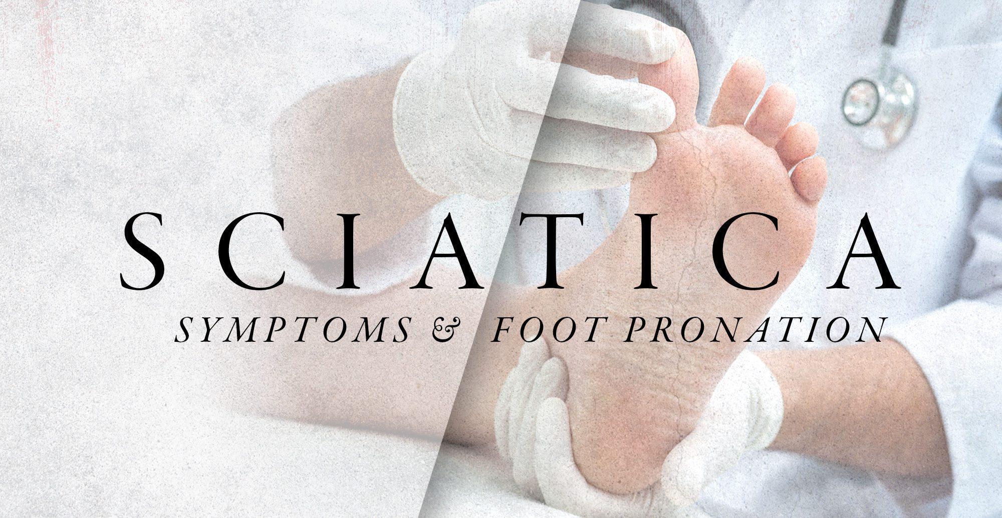 Sciatica Symptoms and Foot Pronation | El Paso, TX Chiropractor